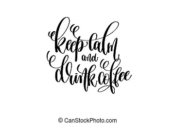 keep calm and drink coffee hand lettering inscription ...