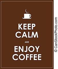 keep calm and enjoy coffee