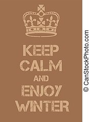 Keep Calm and enjoy winter poster. Adaptation of the famous...