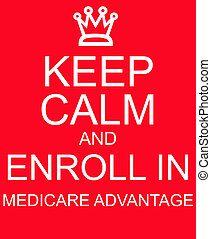 Keep Calm and Enroll in Medicare Advantage red sign making a...
