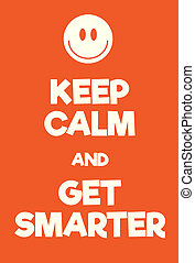 Keep Calm and Get Smarter poster. Adaptation of the famous...