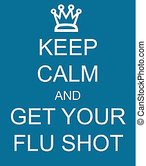 Keep Calm and Get Your Flu Shot with a crown written on a blue sign making a great concept.