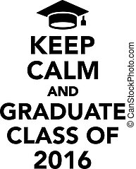Keep calm and graduate class of 2016