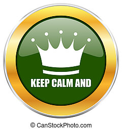 Keep calm and green glossy round icon with golden chrome metallic border isolated on white background for web and mobile apps designers.