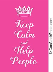 Keep Calm and Help People poster. Adaptation of the famous...