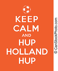 """Keep calm and Hup Holland Hup, referencing to """"Keep calm and..."""