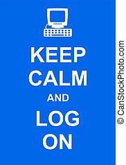 Keep Calm and Log On - Keep calm and log on to your computer...