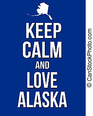 Keep calm and love Alaska poster, vector illustration