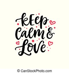 Keep calm and love. Hand drawn lettering