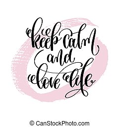 keep calm and love life hand written lettering positive...
