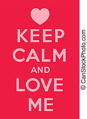 Keep calm and love me, referencing to Keep calm and carry on