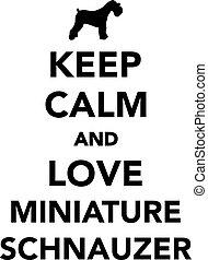 Keep calm and love Miniature Schnauzer