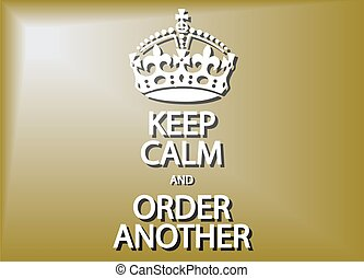 Keep Calm And Order Another