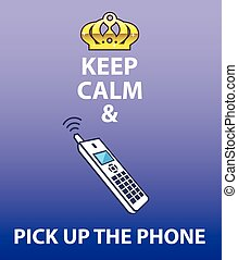 Keep Calm and Pick Up the Phone vector