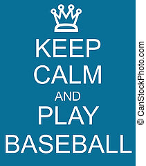 Keep Calm and Play Baseball Blue Sign with a crown making a great concept.