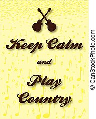 Keep Calm And Play Country - Keep Calm guitar and country...