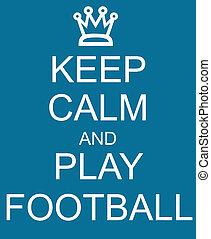 Keep Calm and Play Football Blue Sign with a crown making a great concept.