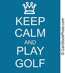 Keep Calm and Play Golf Blue Sign with a crown making a great concept.