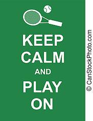 Keep Calm and Play On - Keep calm and play tennis, fun...