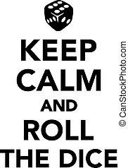 Keep calm and roll the dice