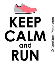 Keep Calm and Run Creative Poster Concept. Card of invitation, motivation. Vector Illustration EPS10