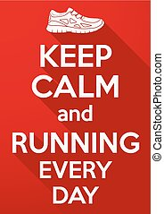 Keep Calm and running every day. Vector background. Card or...