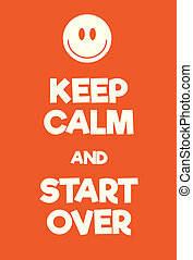 Keep Calm and Start Over poster. Adaptation of the famous ...