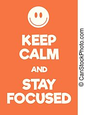 Keep Calm and Stay Focused poster. Adaptation of the famous...