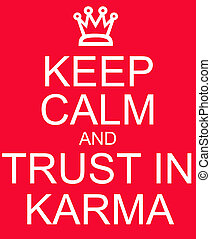 Keep Calm and Trust in Karma red sign