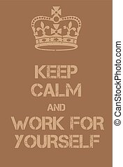 Keep Calm and Work for Yourself poster