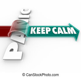 The words Keep Calm on an arrow jumping over the word Panic showing the importance of retaining your composure despite pressure and stress