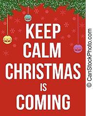 Keep calm Christmas is coming poster, vector illustration