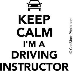 Keep calm I am a driving instructor
