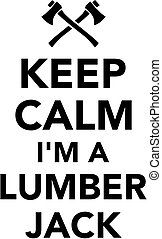Keep calm I am a Lumberjack