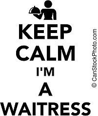 Keep calm I am a Waitress
