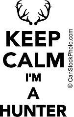 Keep calm I'm a hunter