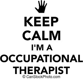 Keep calm I'm a occupational therapist