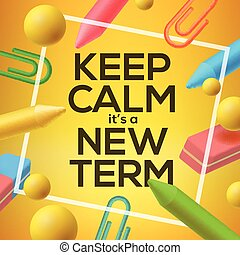 Keep calm it  is a new Term, back to school