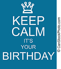 Keep Calm It's Your Birthday blue sign with crown making a great concept