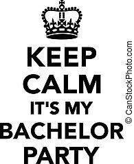 Keep calm it's my bachelor party
