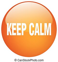 keep calm orange round gel isolated push button