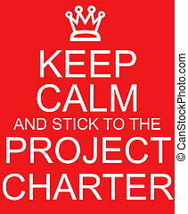 Keep Calm and stick to the Project Charter red sign with crown making a great concept.