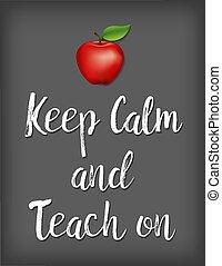 Keep Calm, Teach On Poster