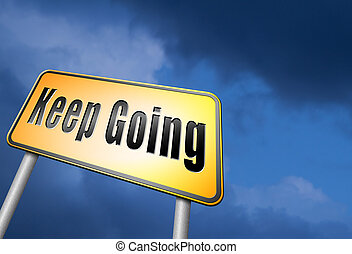keep going dont quit - Keep going or moving, dont quit or ...
