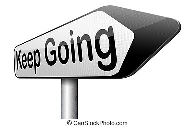 keep going or moving dont quit or stop continue don't give ...