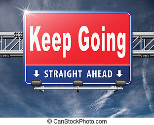 Keep going or moving, dont quit or stop continue dont give ...