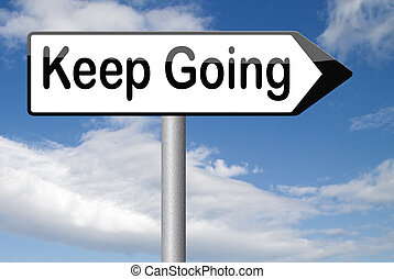keep going or moving don't quit or stop motivate yourself to...
