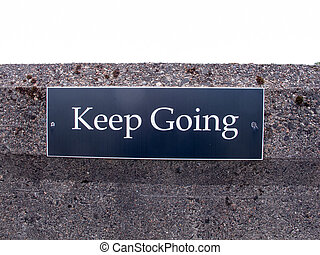 """Keep Going Sign - Sign with words """"Keep Going"""""""