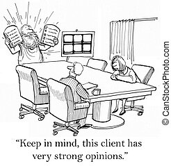 """Keep in mind, this client has very strong opinions."""