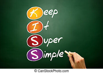 Keep It Super Simple (KISS), business concept acronym on blackboard
